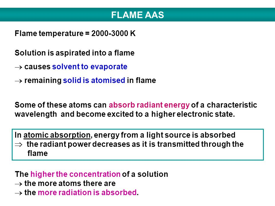 FLAME AAS Flame temperature = 2000-3000 K