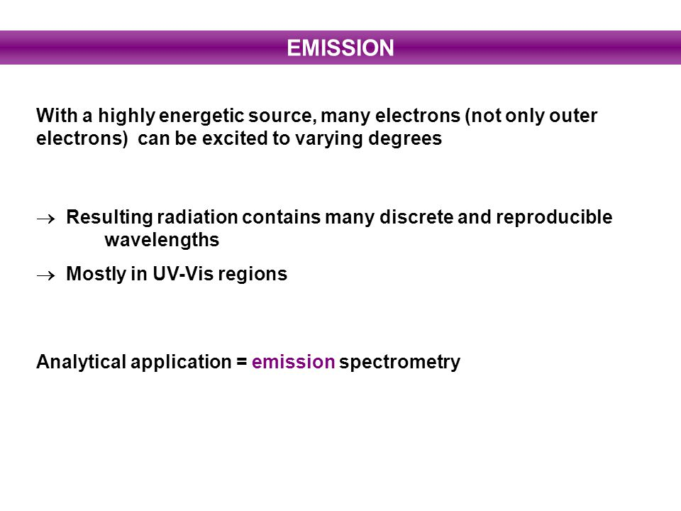 EMISSION With a highly energetic source, many electrons (not only outer electrons) can be excited to varying degrees.