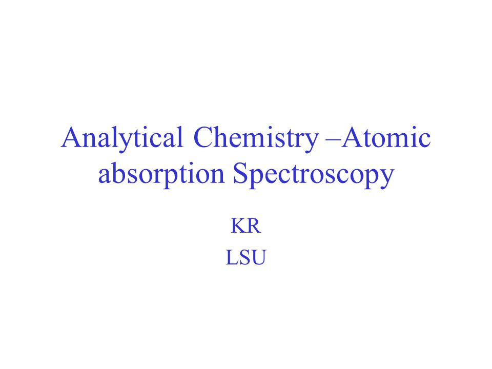 Analytical Chemistry –Atomic absorption Spectroscopy