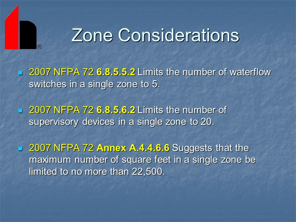 Zone Considerations 2007 NFPA 72 6.8.5.5.2 Limits the number of waterflow switches in a single zone to 5.
