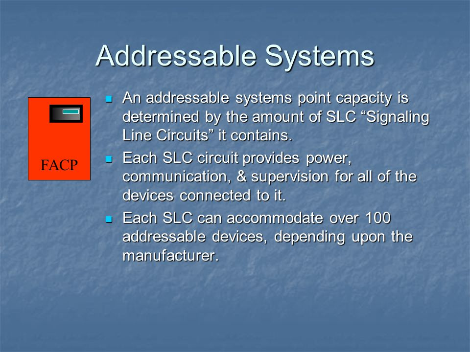 Addressable Systems An addressable systems point capacity is determined by the amount of SLC Signaling Line Circuits it contains.