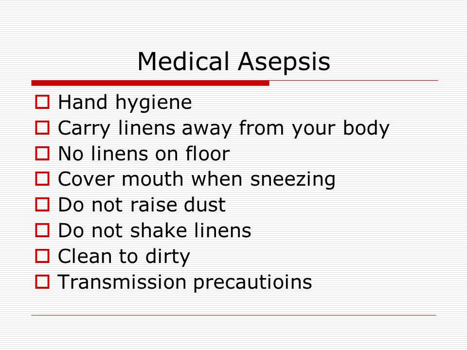 Medical Asepsis Hand hygiene Carry linens away from your body