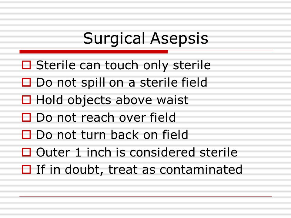 Surgical Asepsis Sterile can touch only sterile