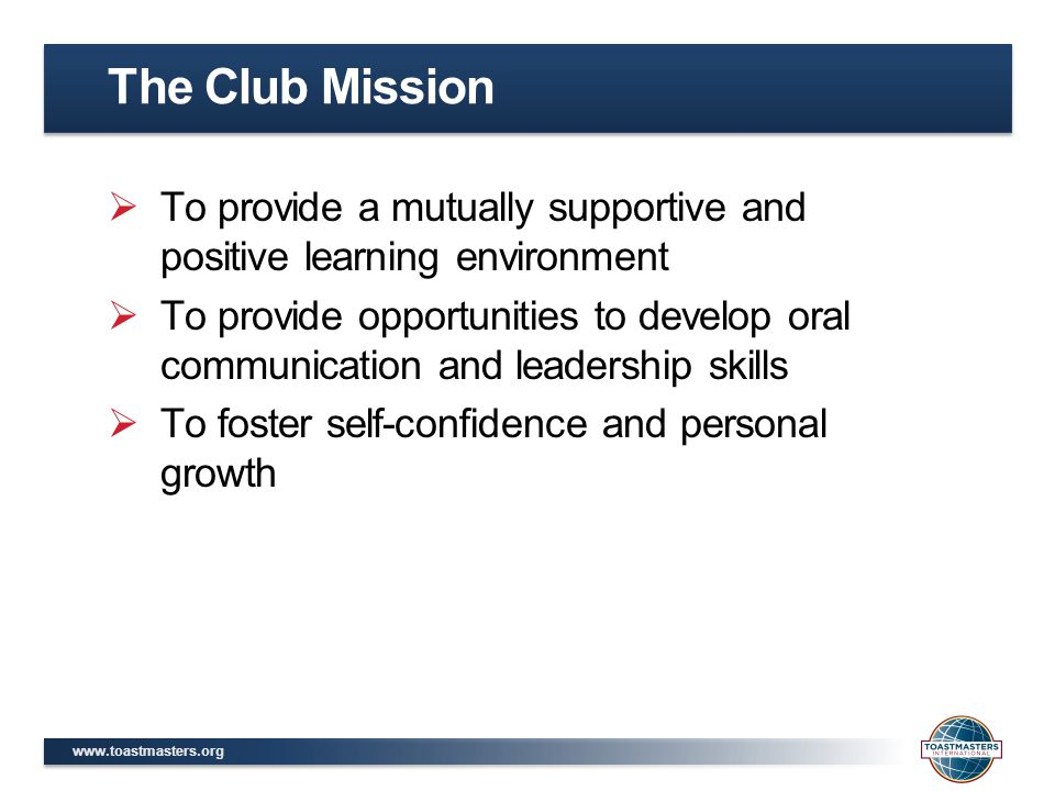 The Club Mission To provide a mutually supportive and positive learning environment.