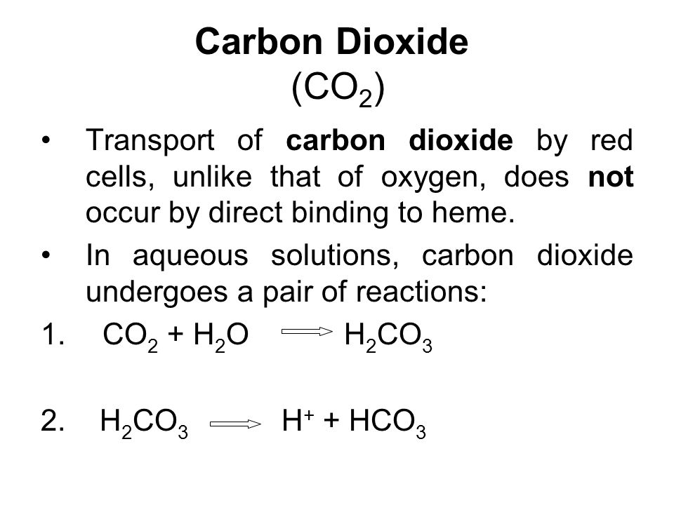 Carbon Dioxide (CO2) Transport of carbon dioxide by red cells, unlike that of oxygen, does not occur by direct binding to heme.