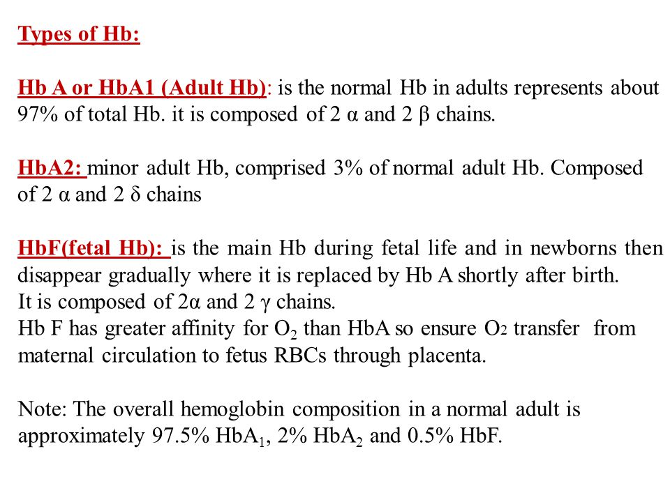 Types of Hb: Hb A or HbA1 (Adult Hb): is the normal Hb in adults represents about 97% of total Hb. it is composed of 2 α and 2 β chains.