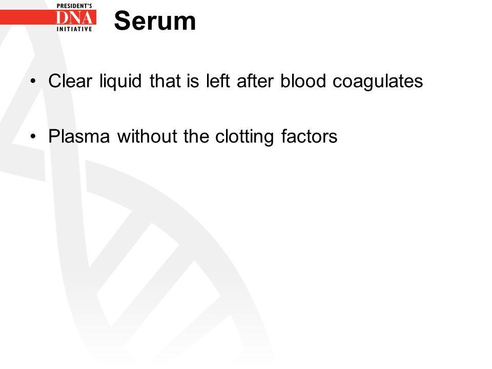 Serum Clear liquid that is left after blood coagulates