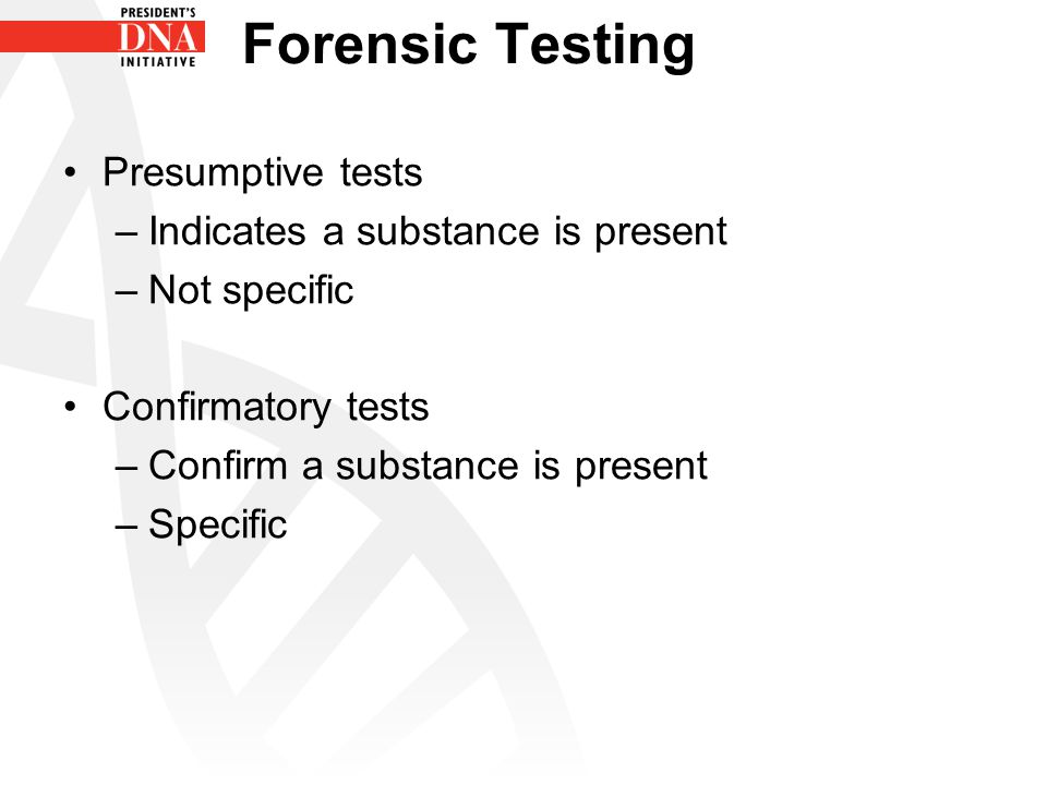 Forensic Testing Presumptive tests Indicates a substance is present