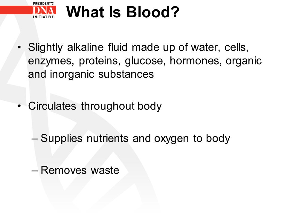 What Is Blood Slightly alkaline fluid made up of water, cells, enzymes, proteins, glucose, hormones, organic and inorganic substances.