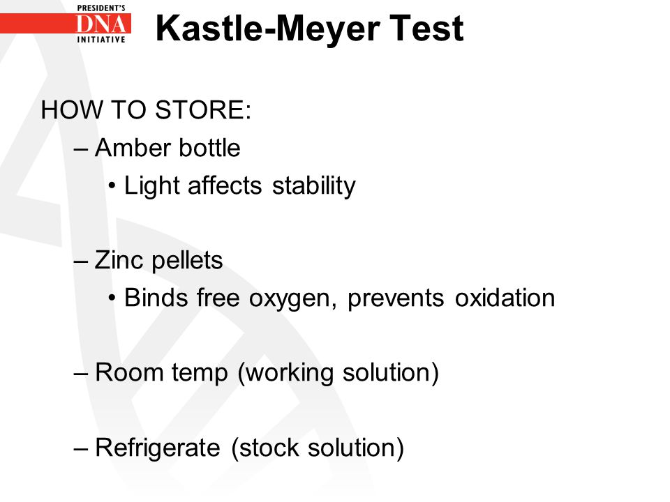 Kastle-Meyer Test HOW TO STORE: Amber bottle Light affects stability
