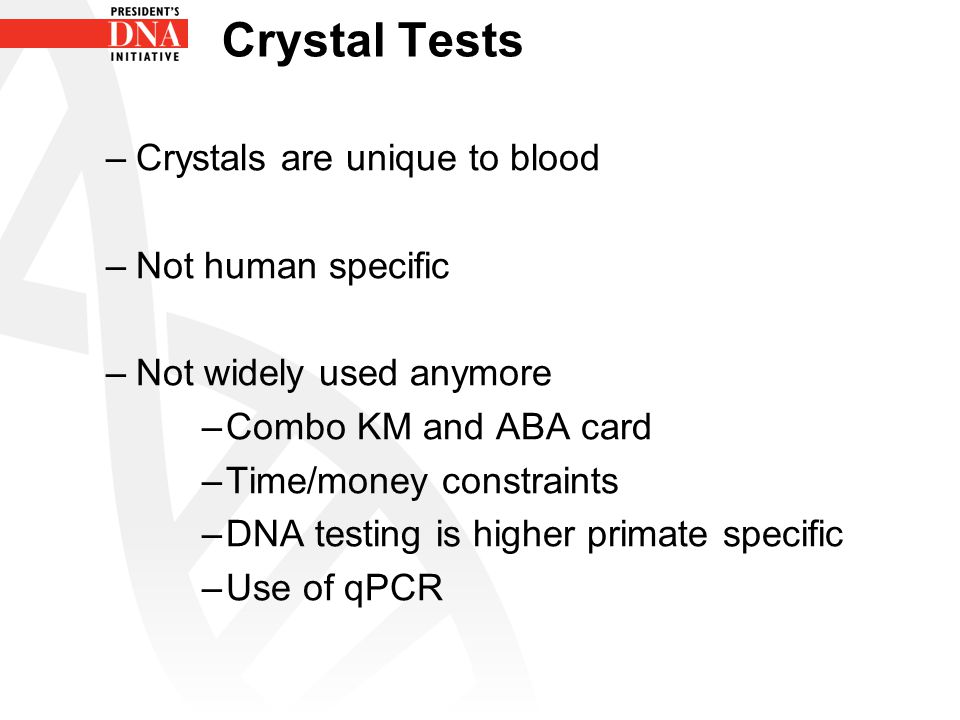 Crystal Tests Crystals are unique to blood Not human specific