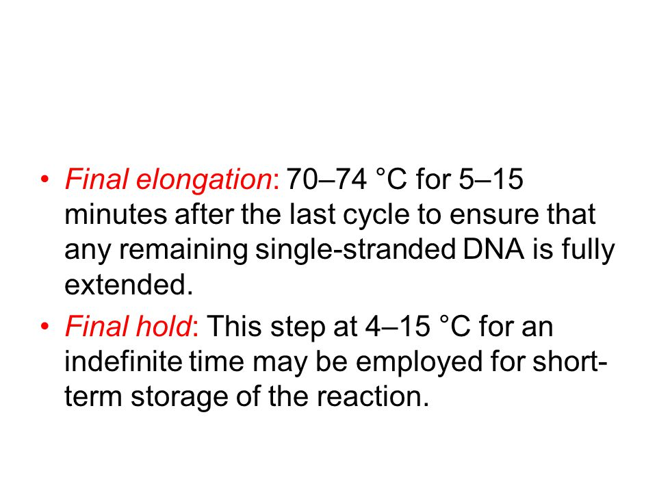 Final elongation: 70–74 °C for 5–15 minutes after the last cycle to ensure that any remaining single-stranded DNA is fully extended.