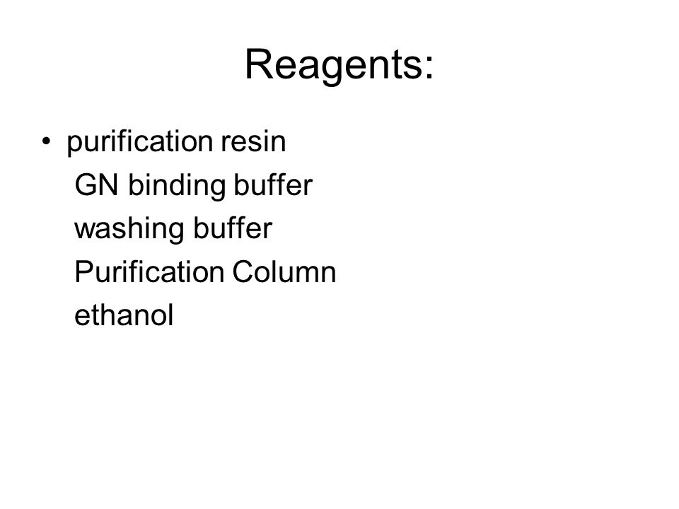 Reagents: purification resin GN binding buffer washing buffer