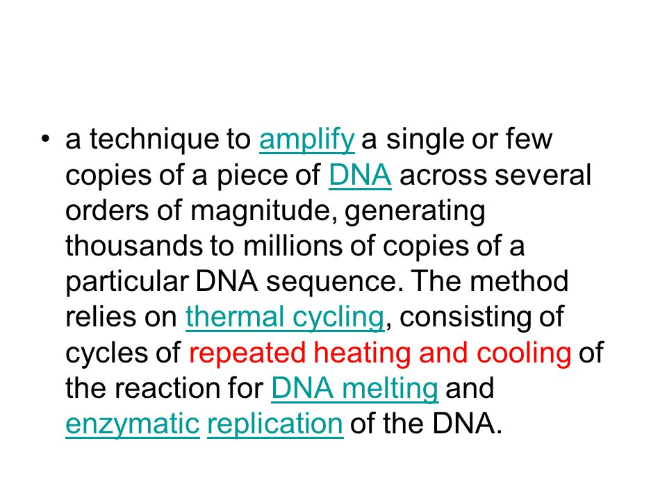 a technique to amplify a single or few copies of a piece of DNA across several orders of magnitude, generating thousands to millions of copies of a particular DNA sequence.