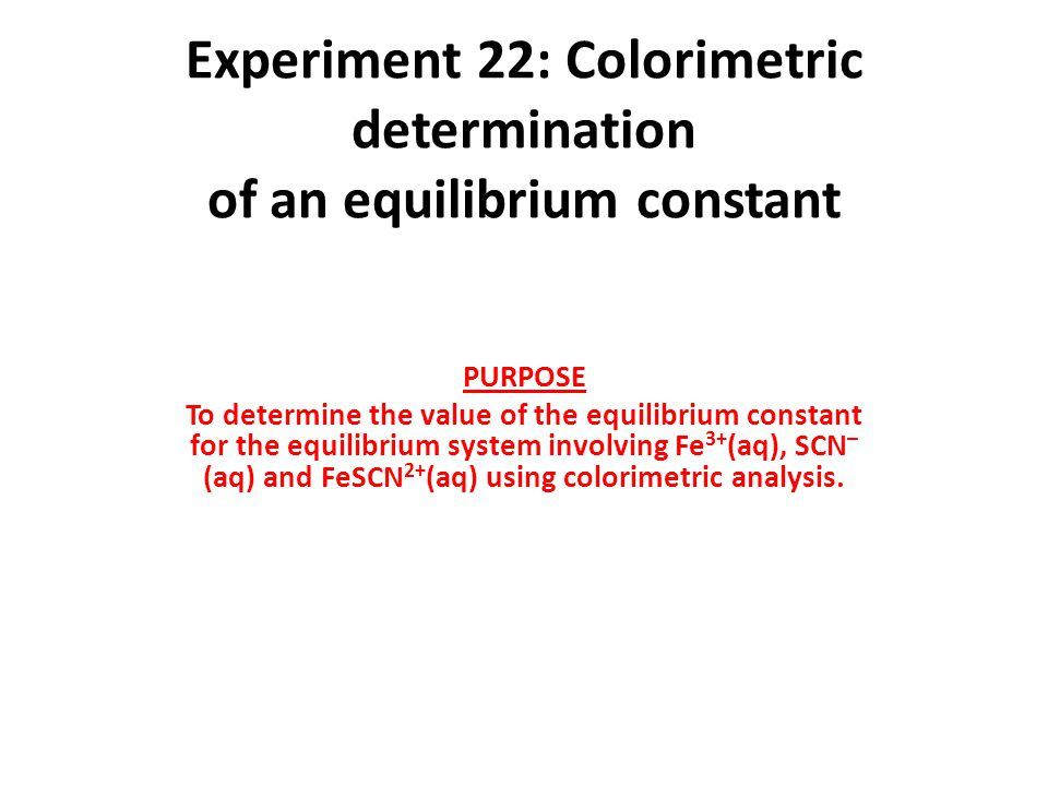 an overview of the experiment on determination of the equilibrium constant of an unknown ester hydro Experiment 7 - distillation – separation of at any given temperature a liquid is in equilibrium with its also measure the boiling point-range for an unknown.