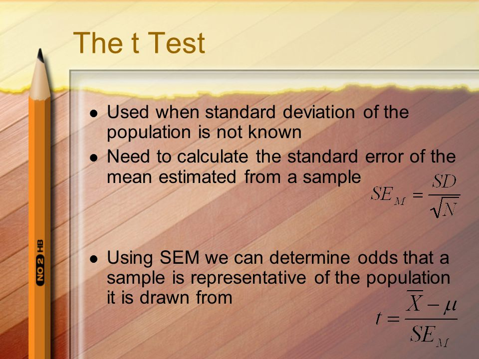 The t Test Used when standard deviation of the population is not known