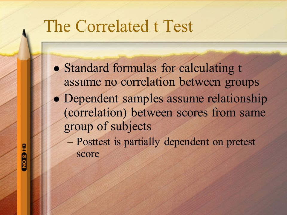 The Correlated t Test Standard formulas for calculating t assume no correlation between groups.