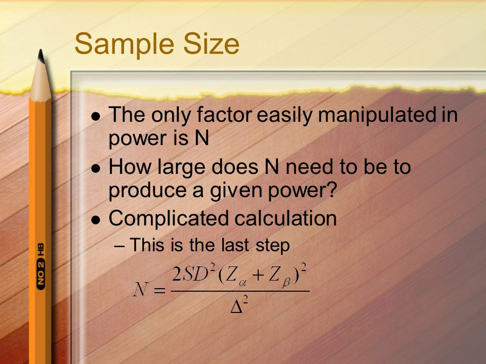 Sample Size The only factor easily manipulated in power is N