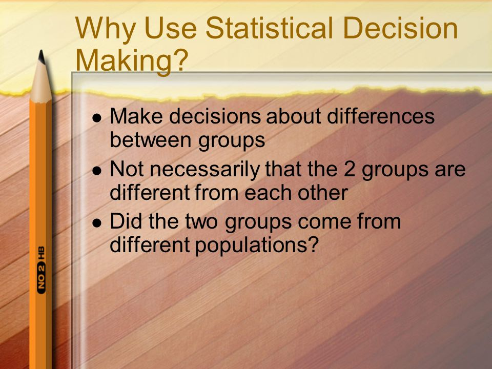 Why Use Statistical Decision Making