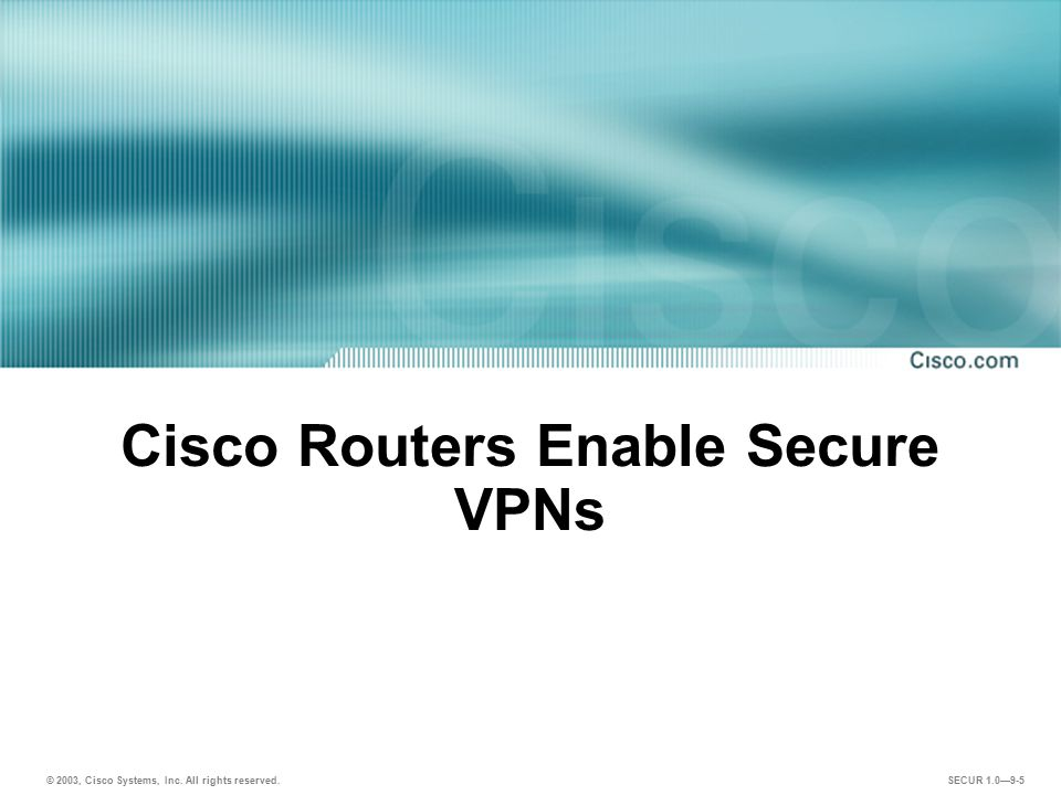 Cisco Routers Enable Secure VPNs