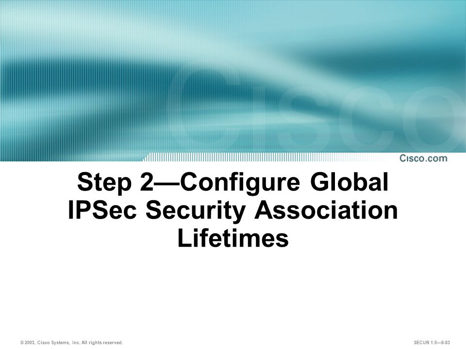 Step 2—Configure Global IPSec Security Association Lifetimes