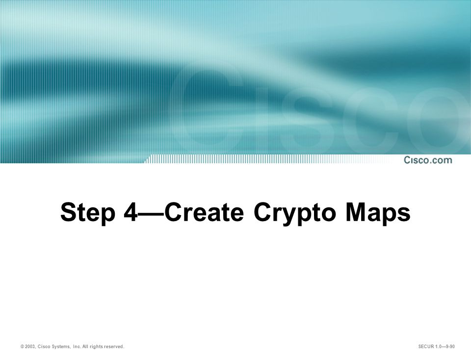 Step 4—Create Crypto Maps