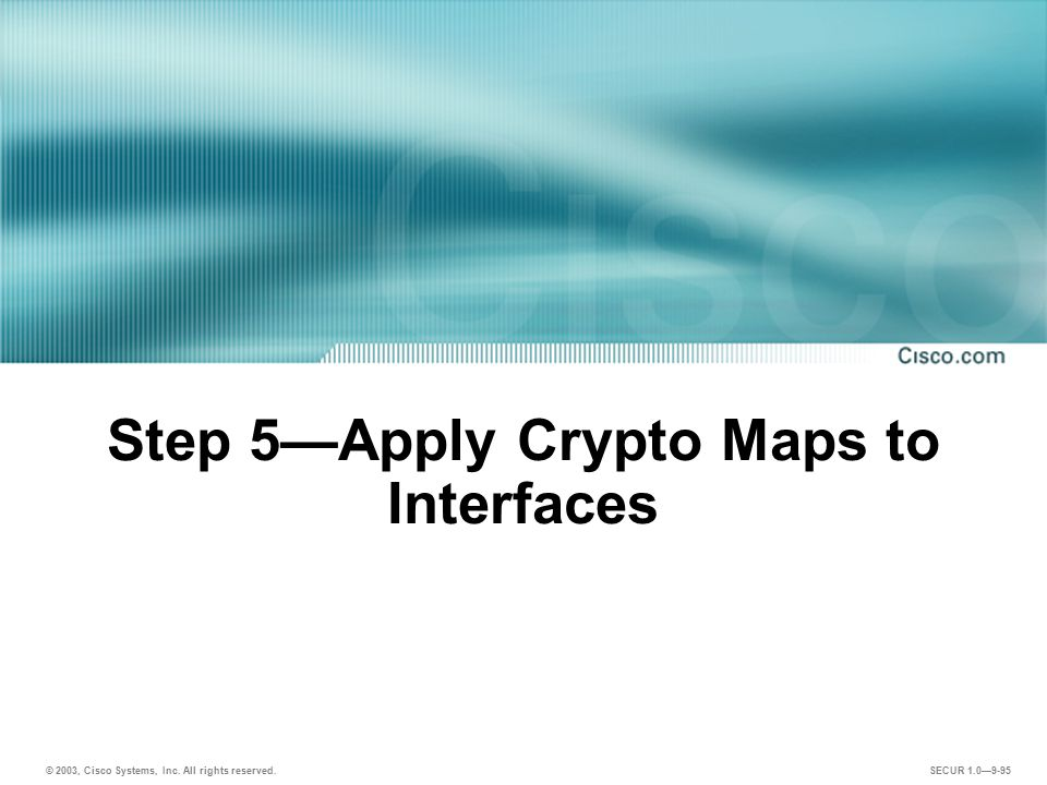 Step 5—Apply Crypto Maps to Interfaces