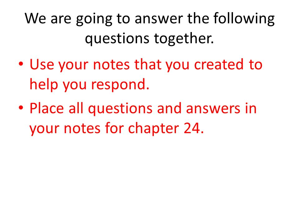 We are going to answer the following questions together.