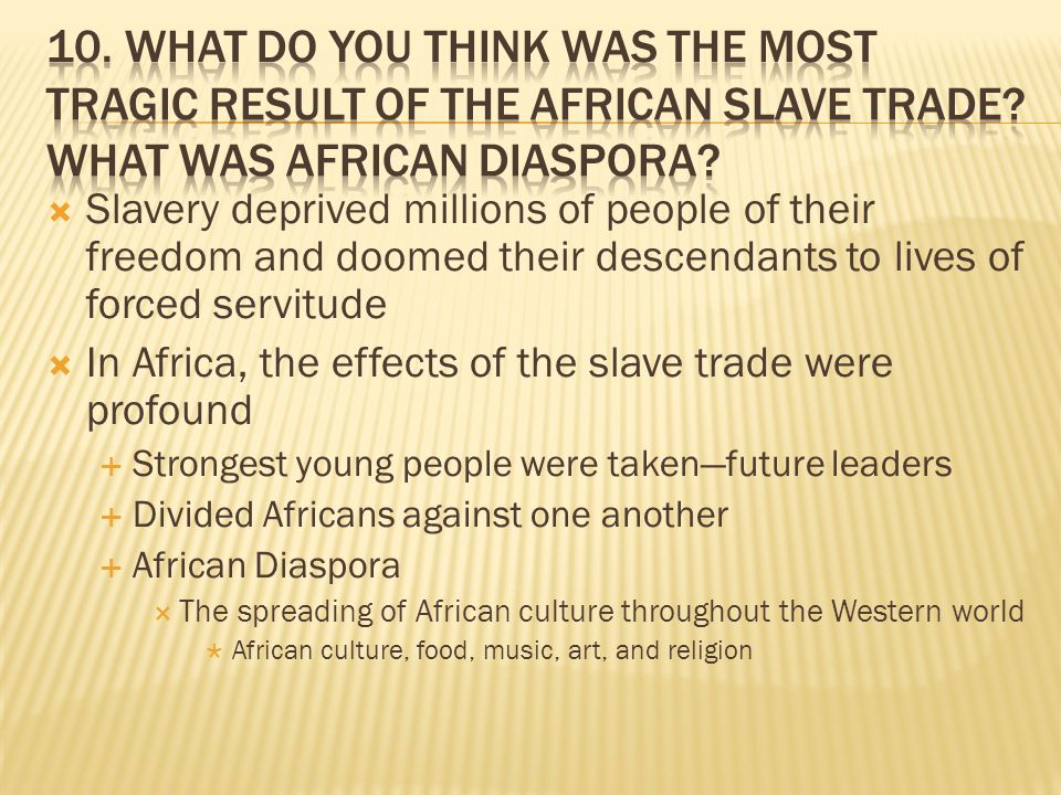 a study of the cultures and slavery in the african diaspora African diaspora the study of cultures in the african diaspora is relatively young slavery and the trans-atlantic slave trade brought numerous africans, under forced and brutal conditions, to the new world of particular interest to many recent historians and africanists is the extent to which africans were able to transfer, retain, modify or.
