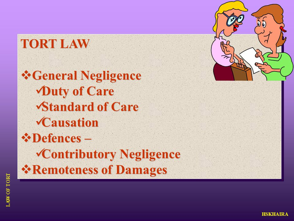 tort negligence Torts outline negligence (elements: duty, breach, causation, scope of liability, damages) duty 1 general duty of reasonable care a imposed on all persons not to place others at foreseeable risk of harm through conduct.