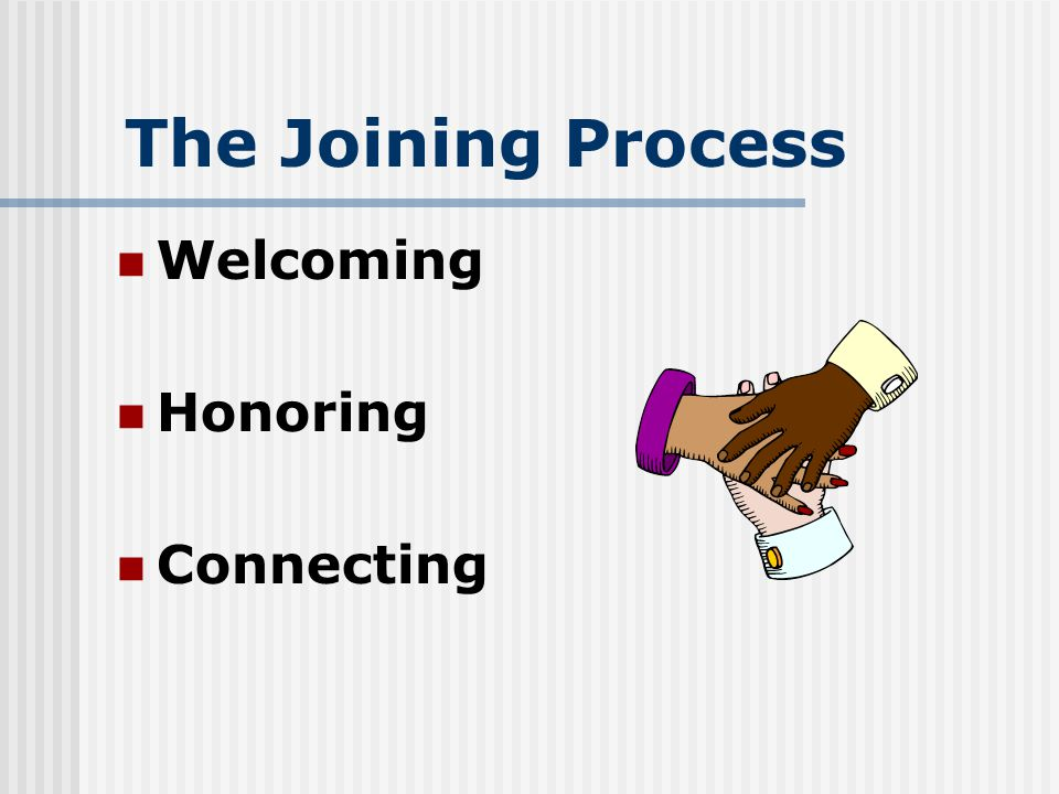 The Joining Process Welcoming Honoring Connecting