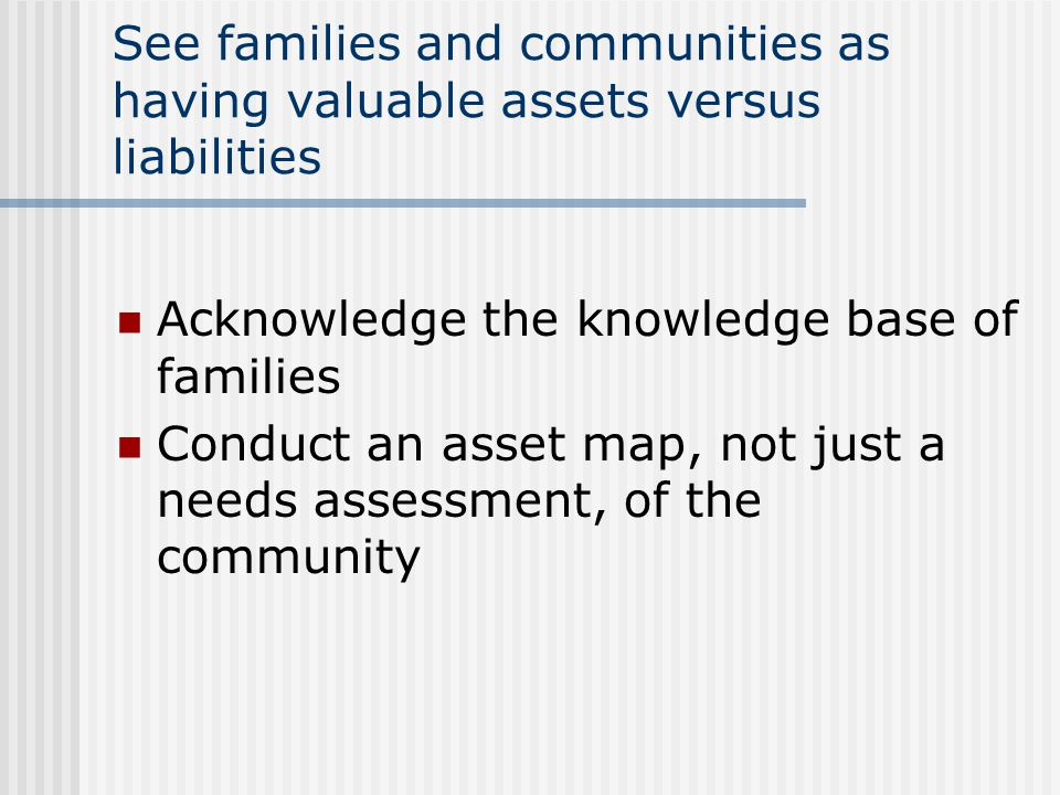 See families and communities as having valuable assets versus liabilities