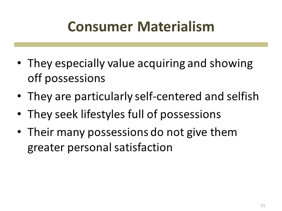 materialism personal satisfaction Effects of materialism on work-related personal well-being  ( 2007) materialism and satisfaction with overall quality of life and eight life domains.