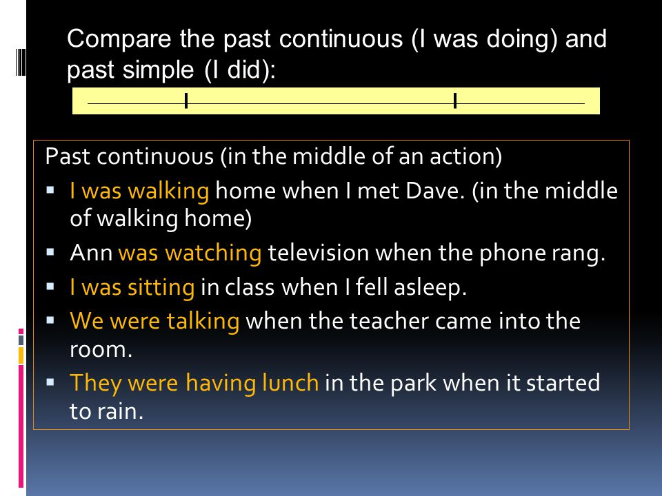 Compare the past continuous (I was doing) and past simple (I did):