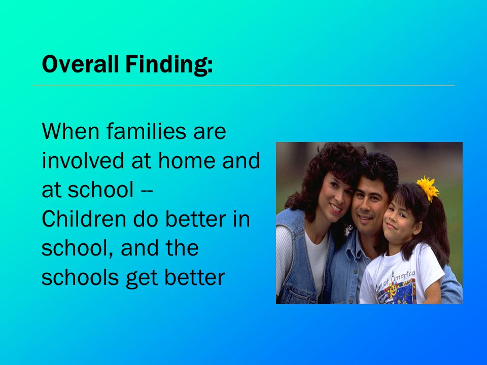 Overall Finding: When families are involved at home and at school --