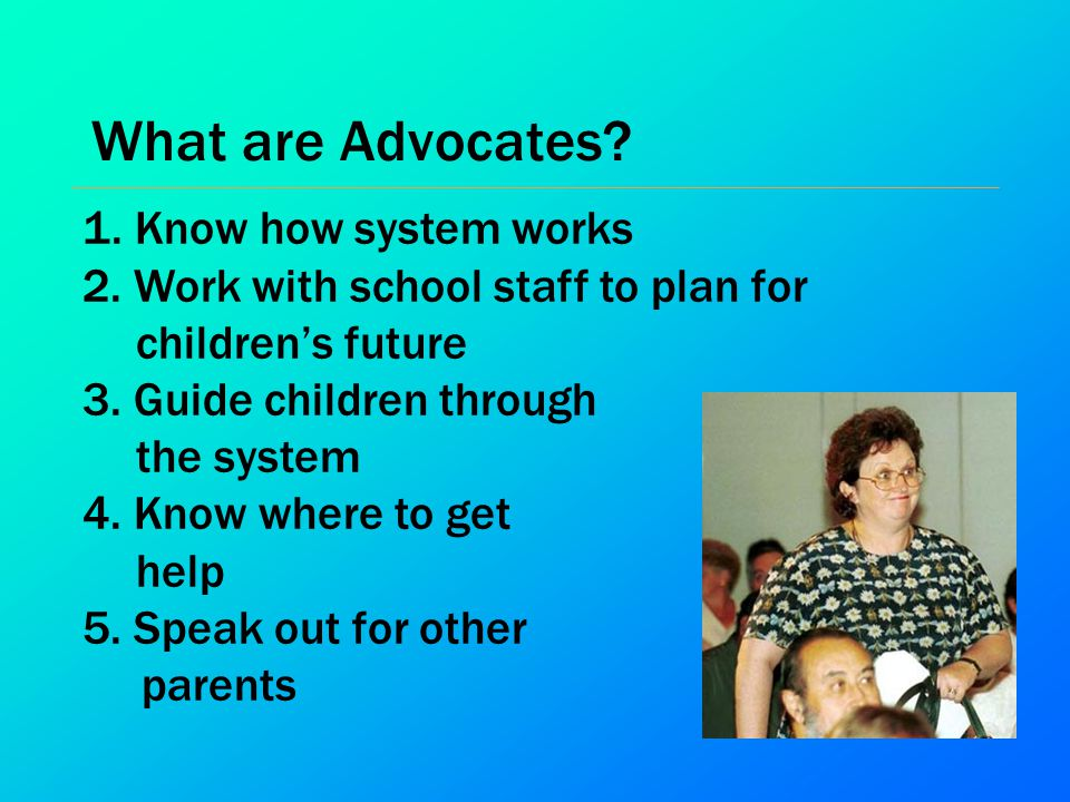 What are Advocates 1. Know how system works