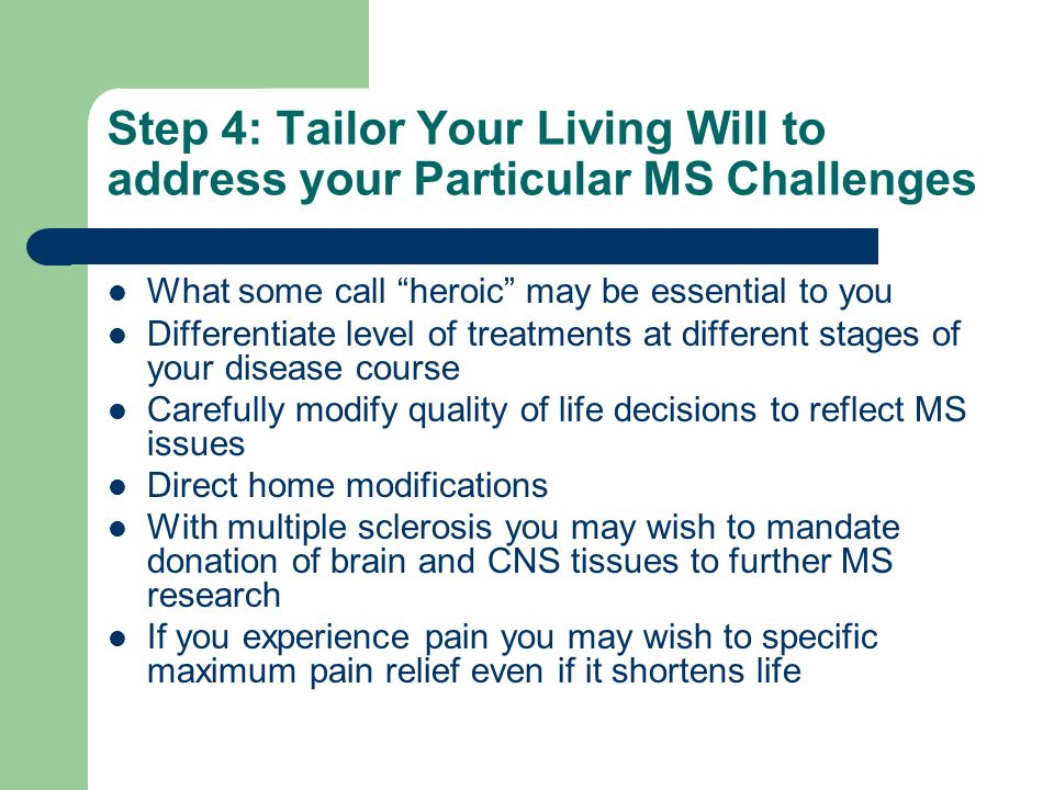 Step 4: Tailor Your Living Will to address your Particular MS Challenges