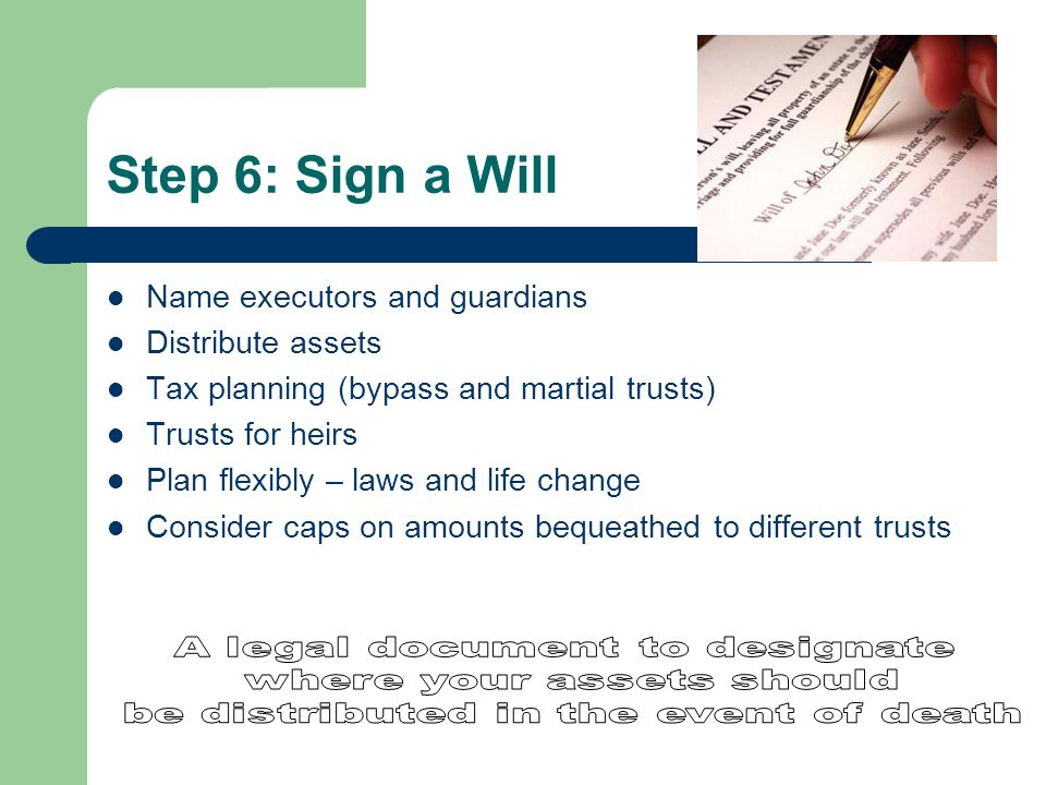 Step 6: Sign a Will A legal document to designate
