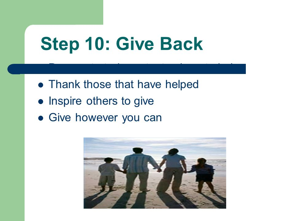 Step 10: Give Back Demonstrate important values to heirs