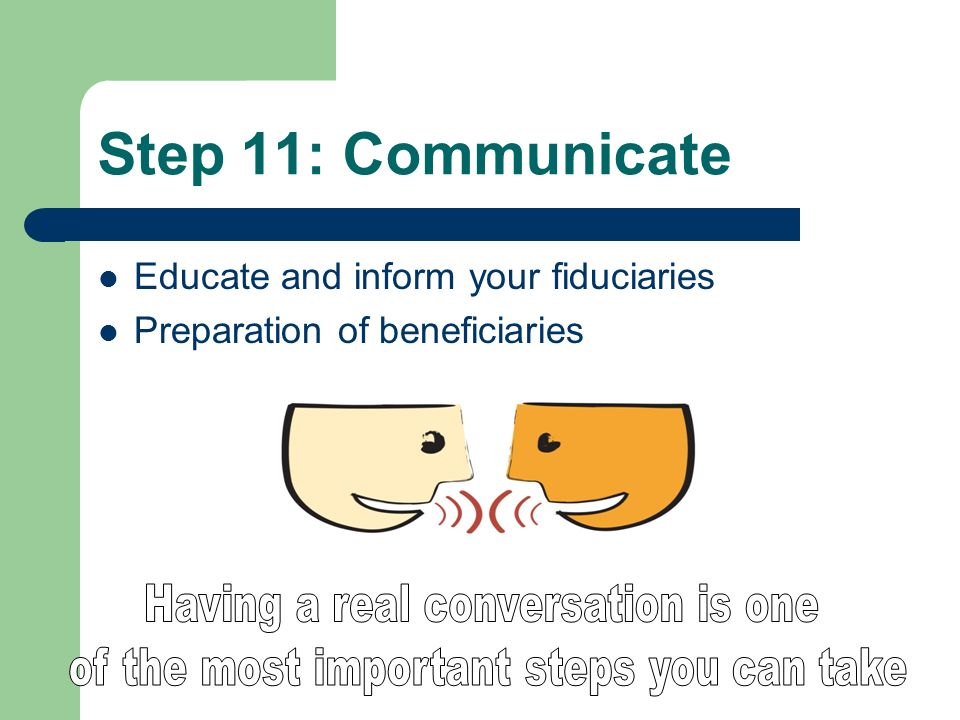 Step 11: Communicate Educate and inform your fiduciaries