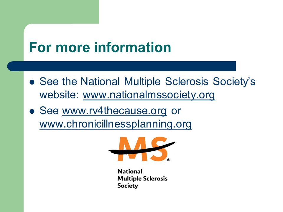 For more information See the National Multiple Sclerosis Society's website: www.nationalmssociety.org.