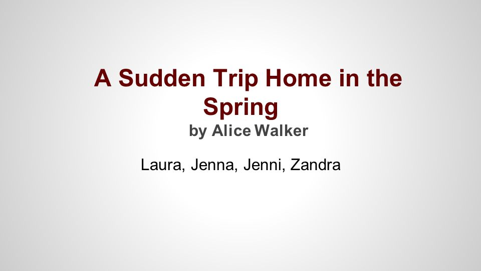 A Sudden Trip Home In The Spring By Alice Walker Ppt Video Online