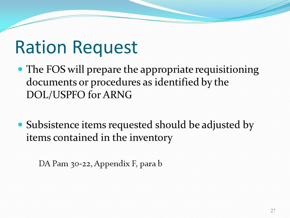 Ration Request The FOS will prepare the appropriate requisitioning documents or procedures as identified by the DOL/USPFO for ARNG.