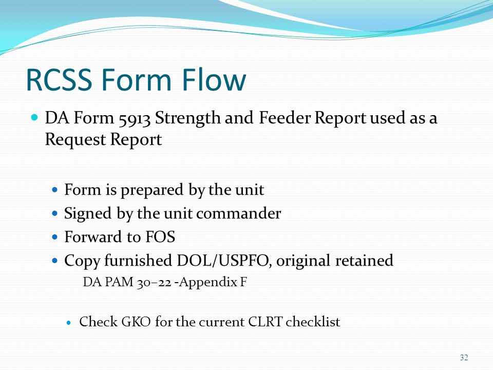RCSS Form Flow DA Form 5913 Strength and Feeder Report used as a Request Report. Form is prepared by the unit.