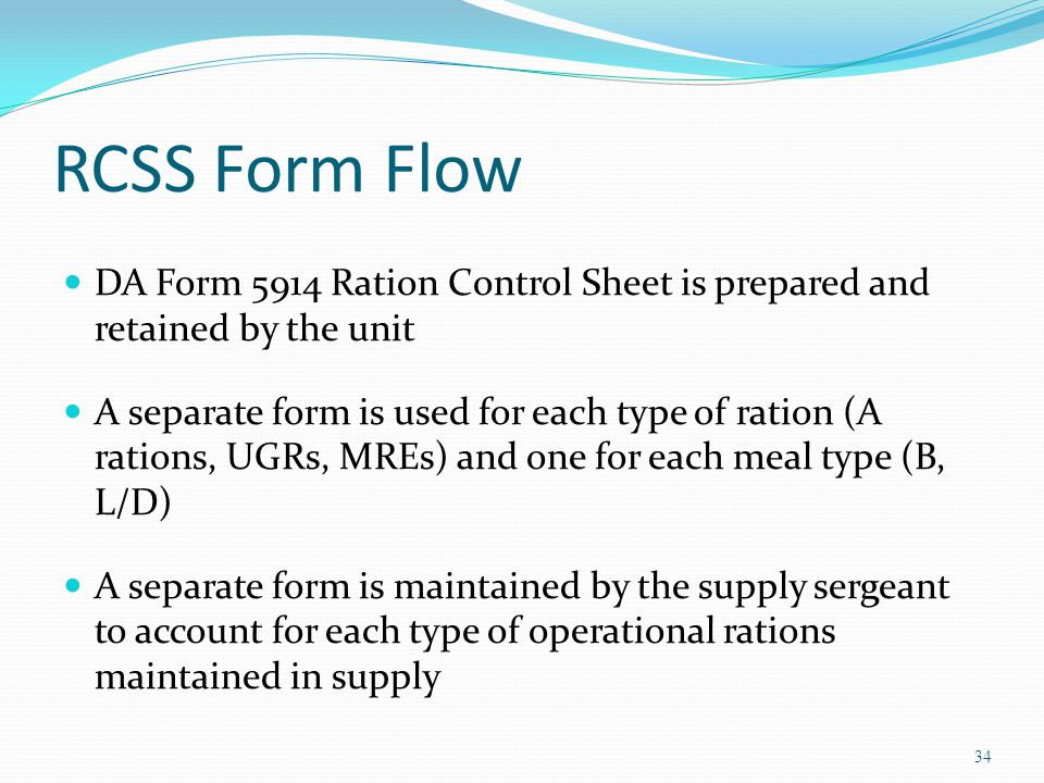 RCSS Form Flow DA Form 5914 Ration Control Sheet is prepared and retained by the unit.
