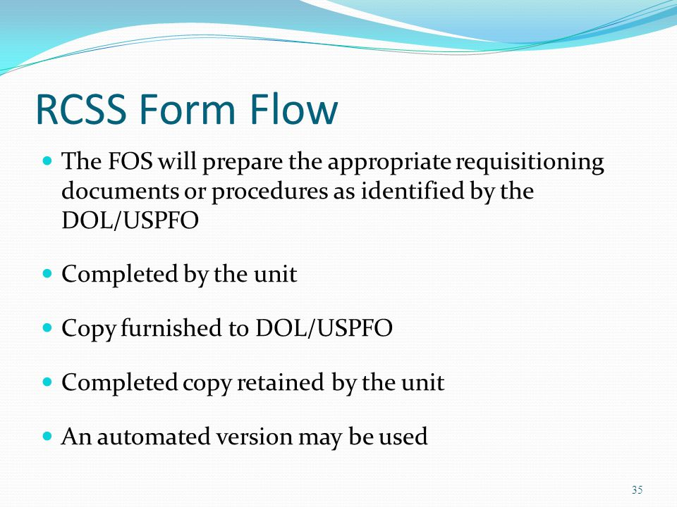 RCSS Form Flow The FOS will prepare the appropriate requisitioning documents or procedures as identified by the DOL/USPFO.
