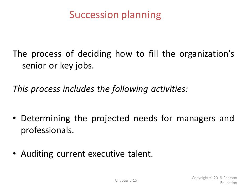 Succession planning The process of deciding how to fill the organization's senior or key jobs. This process includes the following activities: