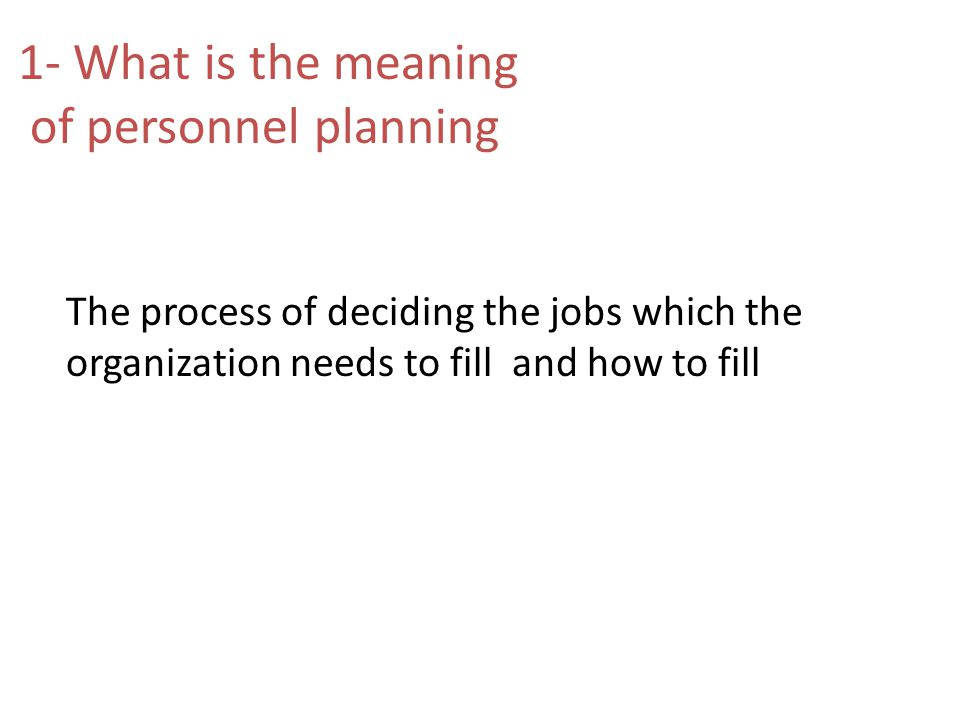 1- What is the meaning of personnel planning