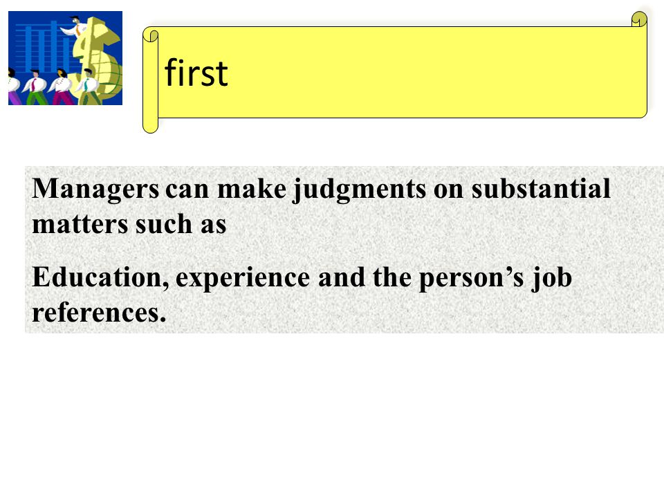 first Managers can make judgments on substantial matters such as