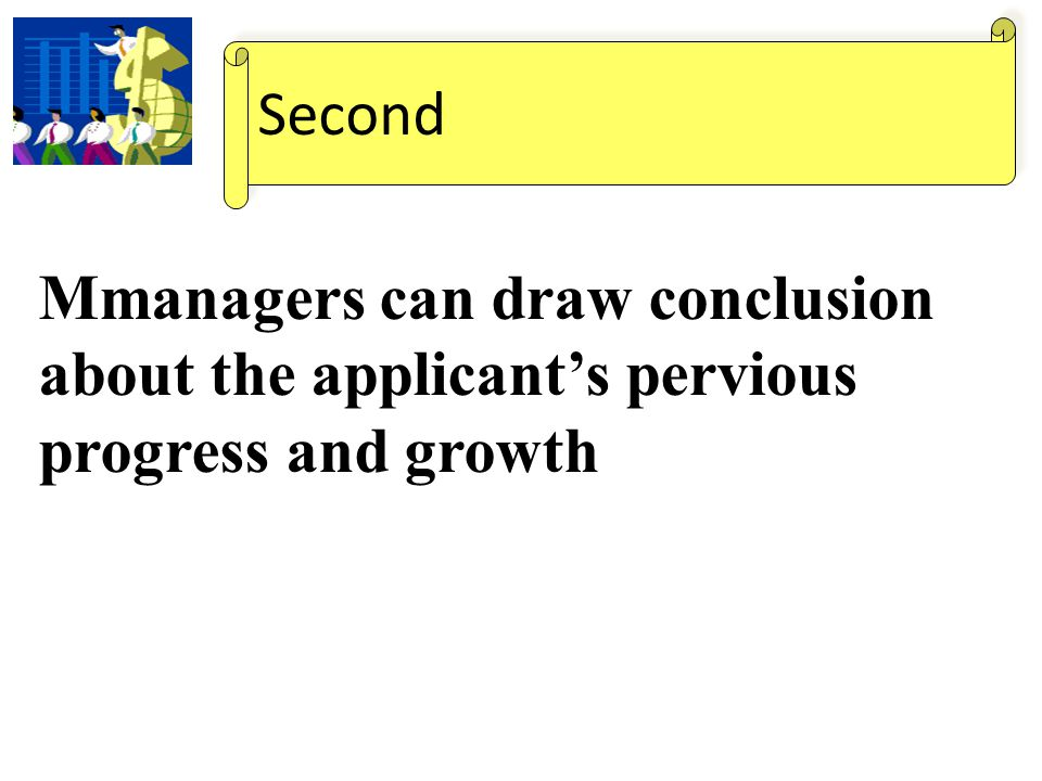 Second Mmanagers can draw conclusion about the applicant's pervious progress and growth